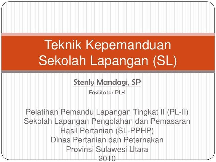 StenlyMandagi, SP<br />Fasilitator PL-I<br />PelatihanPemanduLapangan Tingkat II (PL-II) SekolahLapanganPengolahandanPemas...