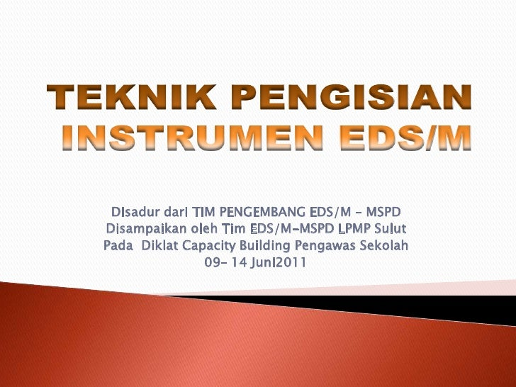 Disadur dari TIM PENGEMBANG EDS/M – MSPDDisampaikan oleh Tim EDS/M-MSPD LPMP SulutPada Diklat Capacity Building Pengawas S...