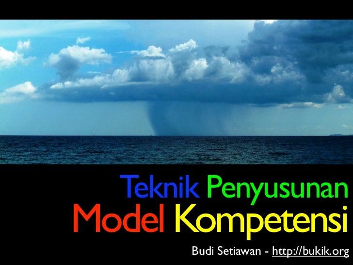 Teknik Penyusunan Model Kompetensi        Budi Setiawan - http://bukik.org