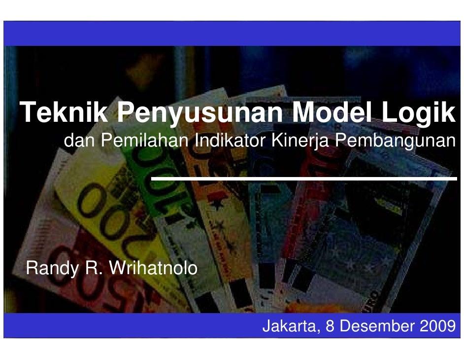 Teknik Penyusunan Model Logik     dan Pemilahan Indikator Kinerja Pembangunan     Randy R. Wrihatnolo                     ...