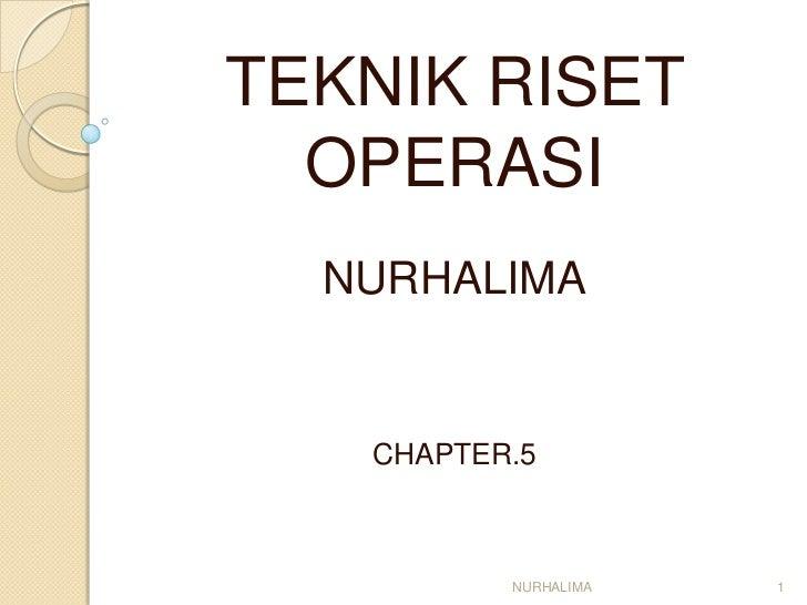 TEKNIK RISET  OPERASI  NURHALIMA   CHAPTER.5          NURHALIMA   1