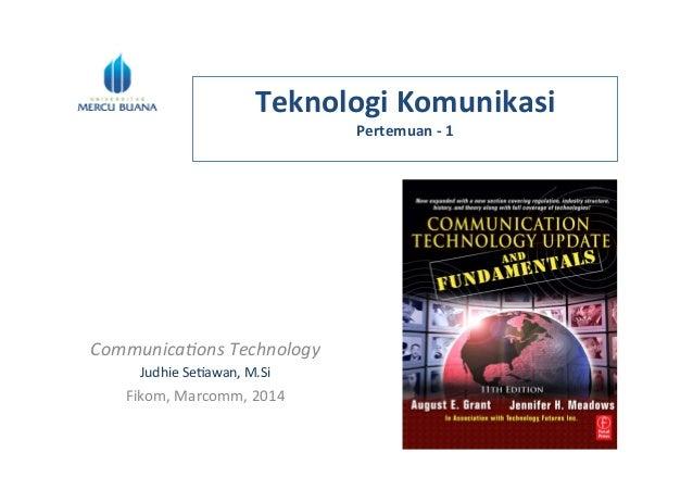 Teknologi  Komunikasi   Pertemuan  -‐  1      Communica)ons  Technology   Judhie  Se)awan,  M.Si   ...
