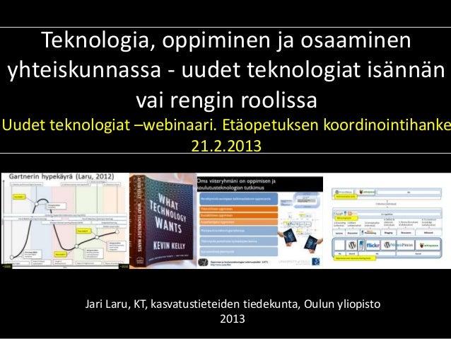 Teknologia, oppiminen ja osaaminenyhteiskunnassa - uudet teknologiat isännän            vai rengin roolissaUudet teknologi...