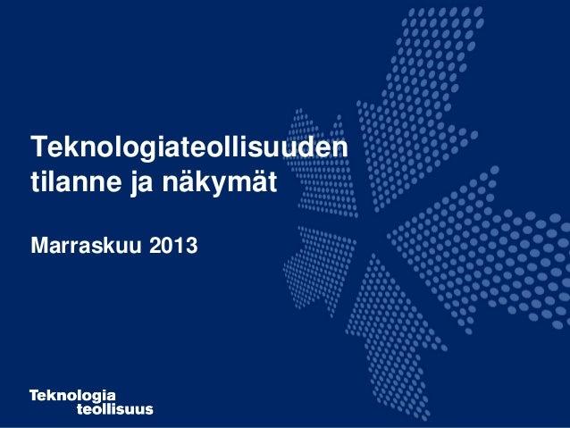 Teknologiateollisuuden tilanne ja näkymät Marraskuu 2013