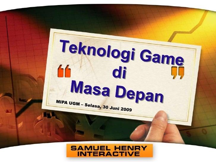 www.themegallery.com<br />Teknologi Game di Masa Depan<br />MIPA UGM – Selasa, 30 Juni 2009<br />