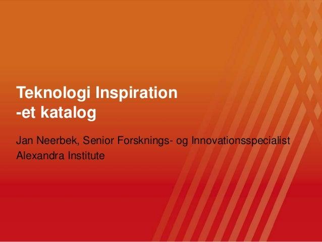 Click to edit Master title style Jan Neerbek, Senior Forsknings- og Innovationsspecialist Alexandra Institute Teknologi In...