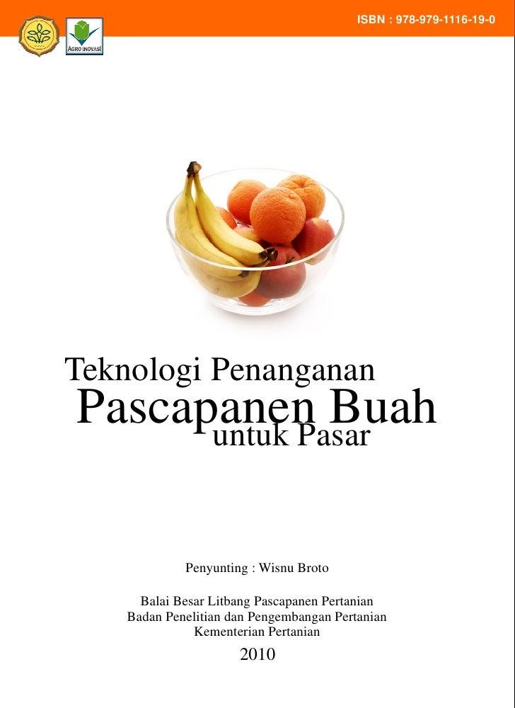 ISBN : 978-979-1116-19-0Teknologi PenangananPascapanen Buah      untuk Pasar             Penyunting : Wisnu Broto      Bal...