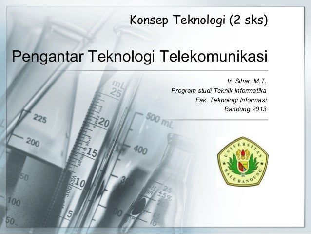 Pengantar Teknologi TelekomunikasiIr. Sihar, M.T.Program studi Teknik InformatikaFak. Teknologi InformasiBandung 2013Konse...
