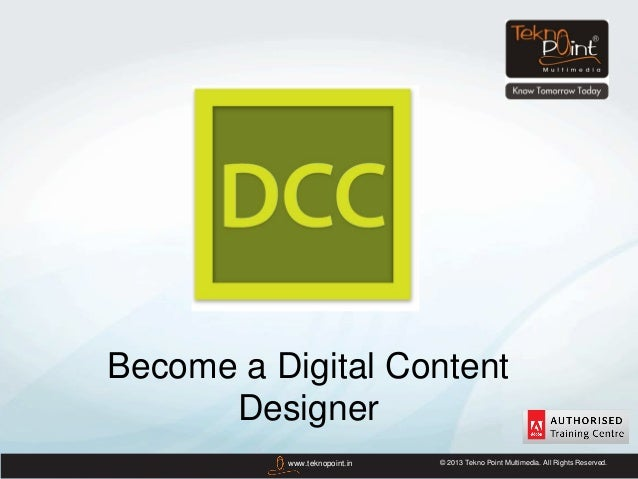 Become a Digital Content      Designer          www.teknopoint.in   © 2013 Tekno Point Multimedia. All Rights Reserved.