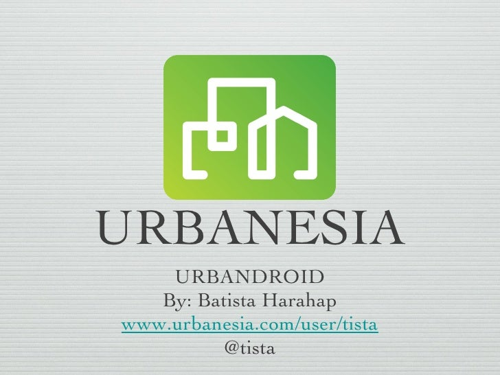 URBANESIA <ul><li>URBANDROID </li></ul><ul><li>By: Batista Harahap </li></ul><ul><li>www.urbanesia.com/user/tista </li></u...