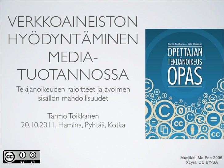 VERKKOAINEISTONHYÖDYNTÄMINEN     MEDIA- TUOTANNOSSA Tekijänoikeuden rajoitteet ja avoimen        sisällön mahdollisuudet  ...