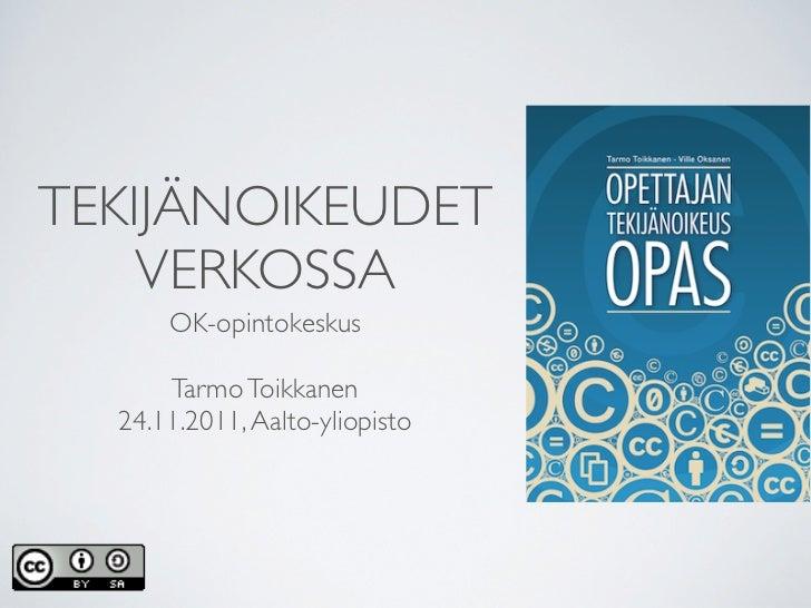 TEKIJÄNOIKEUDET    VERKOSSA      OK-opintokeskus      Tarmo Toikkanen  24.11.2011, Aalto-yliopisto