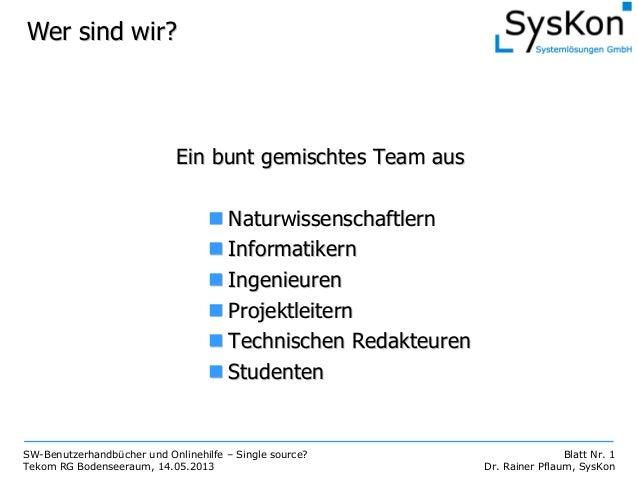 SW-Benutzerhandbücher und Onlinehilfe – Single source?Tekom RG Bodenseeraum, 14.05.2013Blatt Nr. 1Dr. Rainer Pflaum, SysKo...