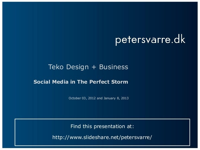Teko Design + BusinessSocial Media in The Perfect Storm            October 03, 2012 and January 8, 2013             Find t...