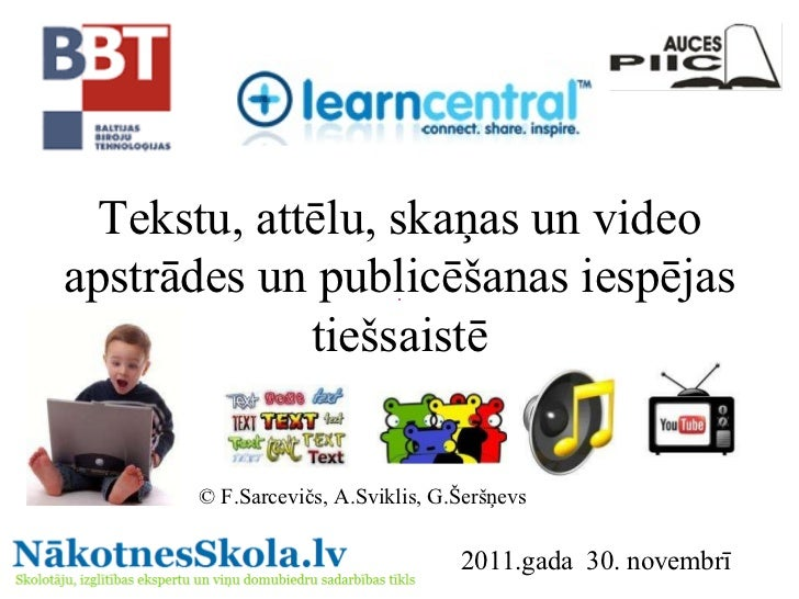 Tekstu, attēlu, skaņas un video apstrādes un publicēšanas iespējas tiešsaistē © F.Sarcevičs, A.Sviklis, G.Šeršņevs 2011.ga...