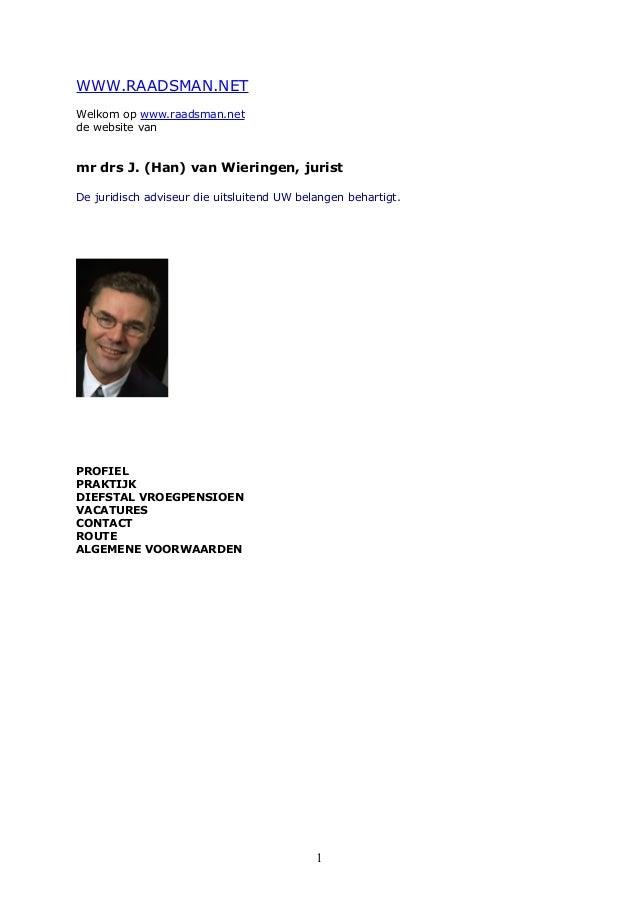 WWW.RAADSMAN.NET Welkom op www.raadsman.net de website van mr drs J. (Han) van Wieringen, jurist De juridisch adviseur die...