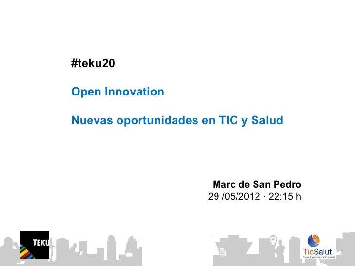 #teku20Open InnovationNuevas oportunidades en TIC y Salud                                 Marc de San Pedro               ...