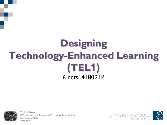 DesigningTechnology-Enhanced Learning           (TEL1)                                            6 ects, 418021P  Venla V...