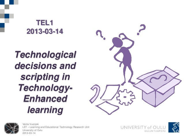 TEL1    2013-03-14Technologicaldecisions and scripting in Technology-  Enhanced   learning Venla Vuorjoki LET – Learning a...