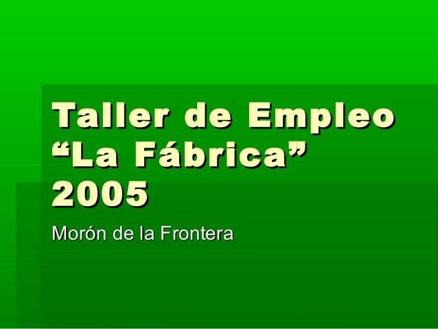 """Taller de Empleo """"La Fábrica"""" 2005 Morón de la Frontera"""