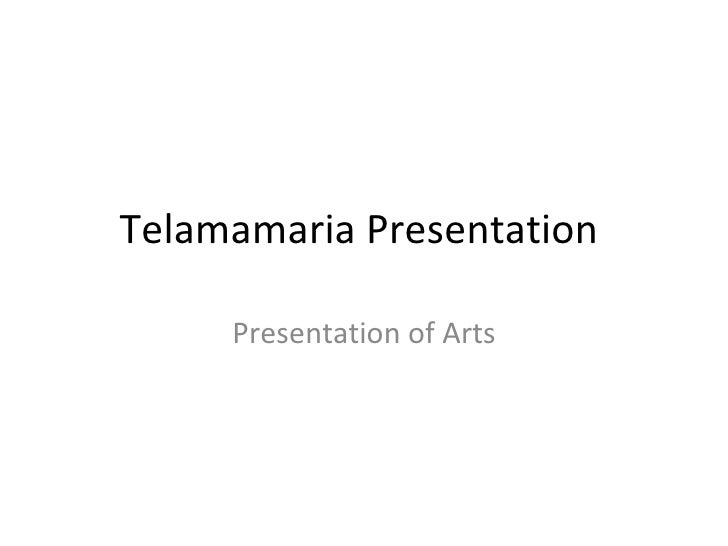 Telamamaria Presentation  Presentation of Arts