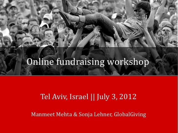 Online fundraising workshop    Tel Aviv, Israel || July 3, 2012 Manmeet Mehta & Sonja Lehner, GlobalGiving
