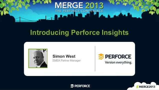 1   Introducing Perforce Insights Simon West EMEA Partner Manager