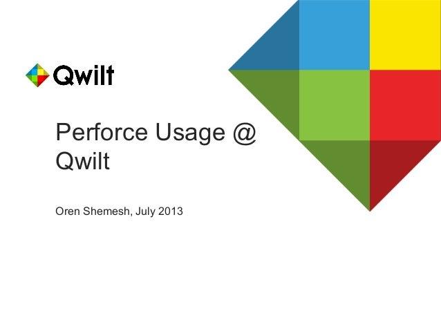Perforce Usage @ Qwilt Oren Shemesh, July 2013