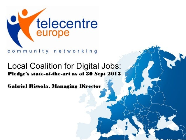 Local Coalition for Digital Jobs: Pledge's state-of-the-art as of 30 Sept 2013 Gabriel Rissola, Managing Director