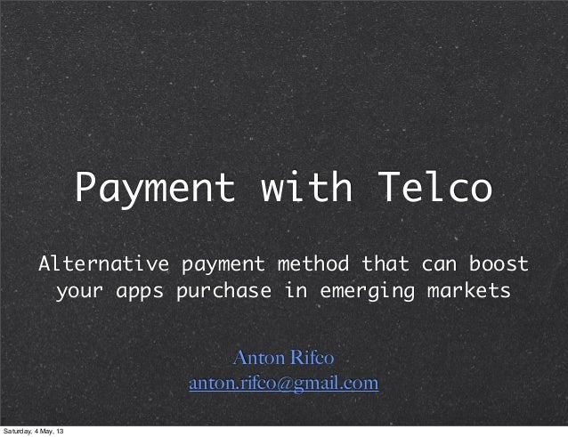 Payment with TelcoAlternative payment method that can boostyour apps purchase in emerging marketsAnton Rifcoanton.rifco@gm...