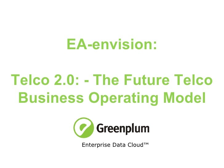 EA-envision: Telco 2.0: - The Future Telco Business Operating Model Enterprise Data Cloud™