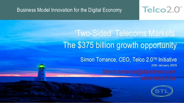 ' Two-Sided' Telecoms Markets  The $375 billion growth opportunity Simon Torrance, CEO, Telco 2.0 TM  Initiative 20th Janu...