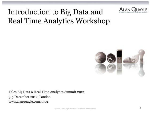Introduction to Big Data andReal Time Analytics WorkshopTelco Big Data & Real Time Analytics Summit 20123-5 December 2012,...