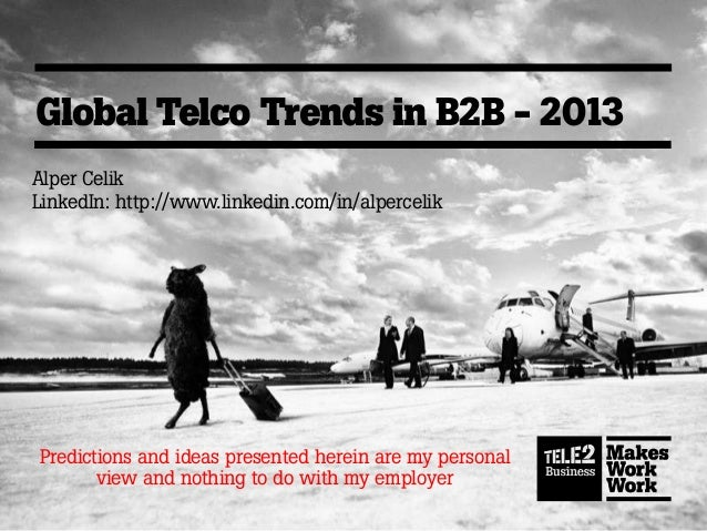 Global Telco Trends in B2B - 2013Alper CelikLinkedIn: http://www.linkedin.com/in/alpercelikPredictions and ideas presented...