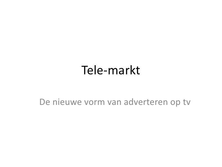 Tele-markt<br />De nieuwe vorm van adverteren op tv<br />