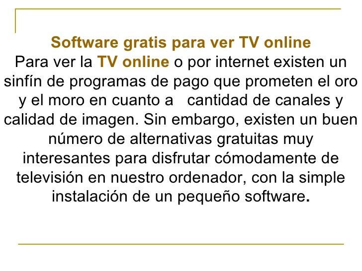 Software gratis para ver TV online Para ver la  TV online  o por internet existen un sinfín de programas de pago que prome...