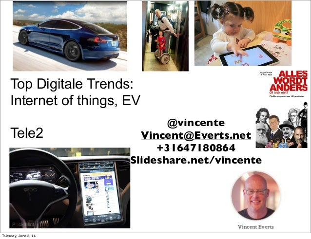 Top Digitale Trends: Internet of things, EV Tele2 @vincente Vincent@Everts.net +31647180864 Slideshare.net/vincente Tuesda...