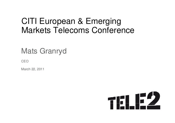 CITI European & Emerging     E ropeanMarkets Telecoms ConferenceMats GranrydCEOMarch 22, 2011
