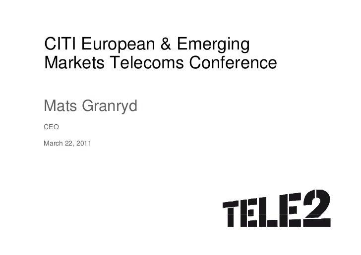 CITI European & Emerging     E ropeanMarkets Telecoms ConferenceMats GranrydCEOMarch 22, 2011