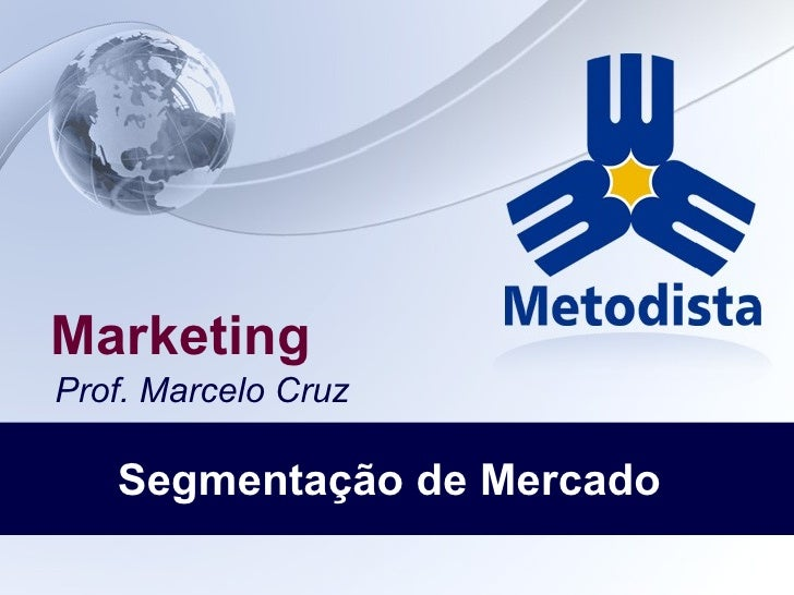 Marketing <ul><li>Prof. Marcelo Cruz </li></ul>Segmentação de Mercado