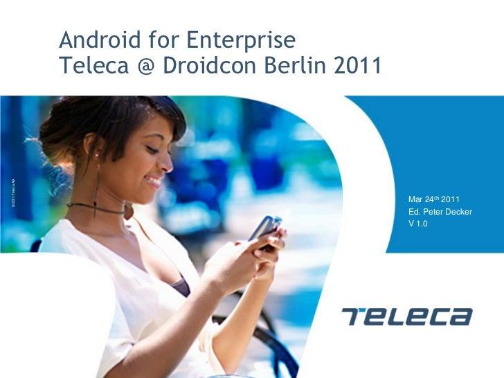 Android for Enterprise                   Teleca @ Droidcon Berlin 2011© 2011 Teleca AB                                    ...