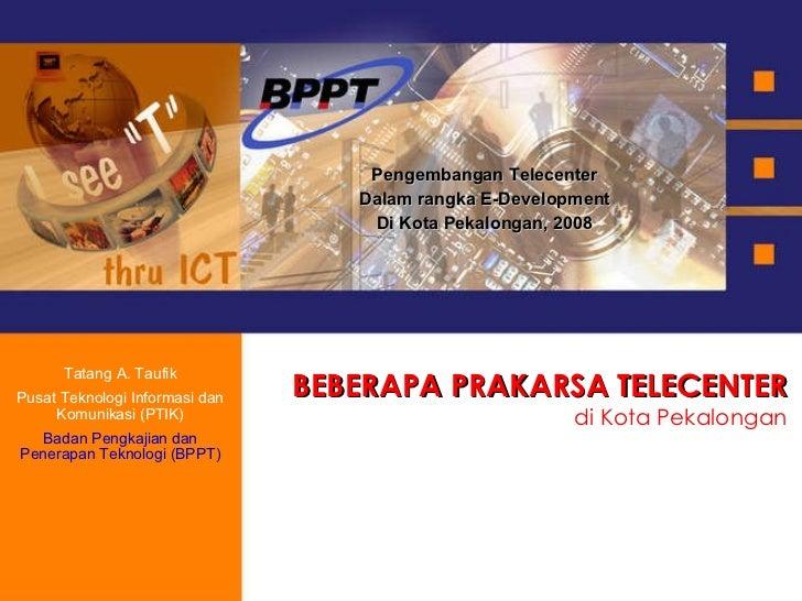 BEBERAPA PRAKARSA TELECENTER di Kota Pekalongan Pengembangan Telecenter Dalam rangka E-Development Di Kota Pekalongan, 200...