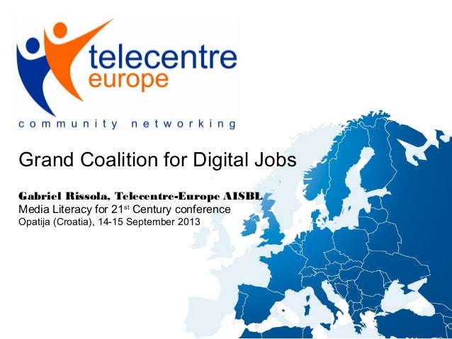 Grand Coalition for Digital Jobs Gabriel Rissola, Telecentre-Europe AISBL Media Literacy for 21st Century conference Opati...