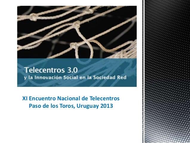 XI Encuentro Nacional de Telecentros Paso de los Toros, Uruguay 2013  1