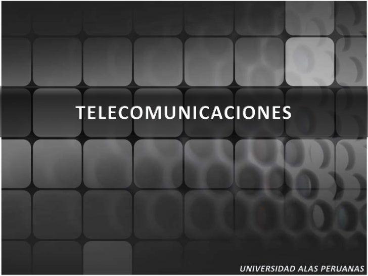 TELECOMUNICACIONES<br />UNIVERSIDAD ALAS PERUANAS <br />