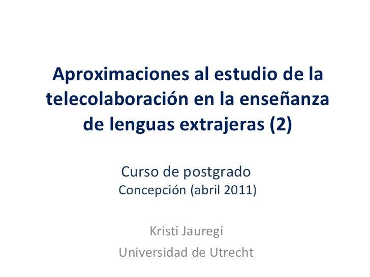 Aproximaciones al estudio de la telecolaboración en la enseñanza de lenguas extrajeras (2) Curso de postgrado  Concepción ...