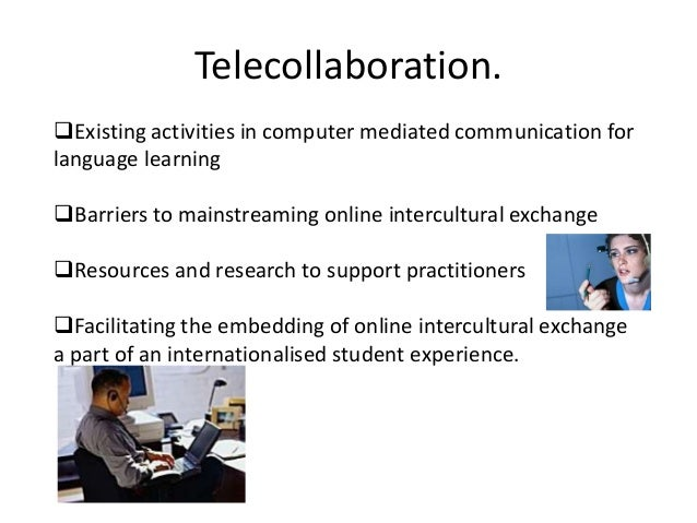Telecollaboration.Existing activities in computer mediated communication forlanguage learningBarriers to mainstreaming o...