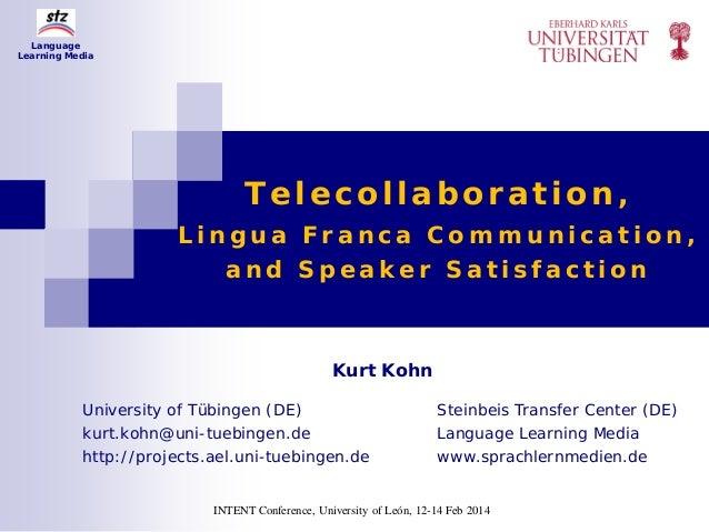 Telecollaboration, L i n g u a F r a n c a C o m m u n i c a t i o n , a n d S p e a k e r S a t i s f a c t i o n Kurt Ko...