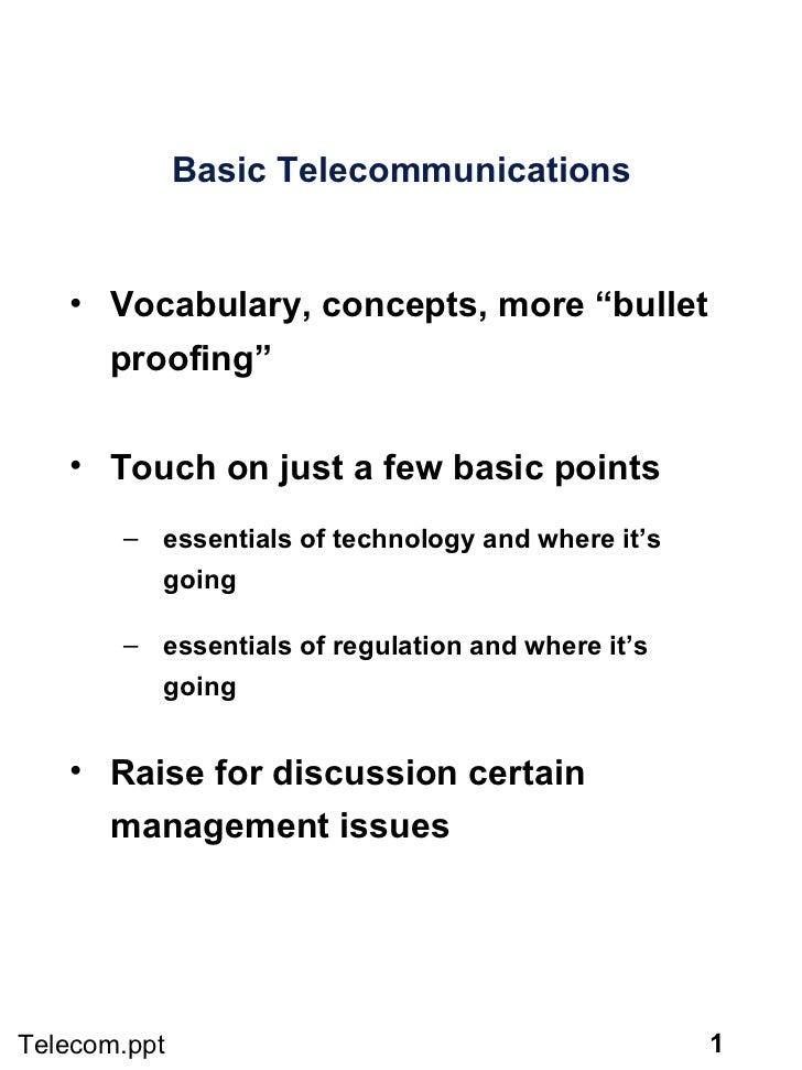 "Basic Telecommunications <ul><li>Vocabulary, concepts, more ""bullet proofing"" </li></ul><ul><li>Touch on just a few basic ..."