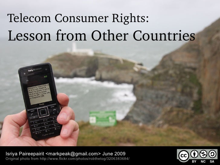 Telecom Consumer Rights:  Lesson from Other Countries     Isriya Paireepairit <markpeak@gmail.com> June 2009 Original phot...